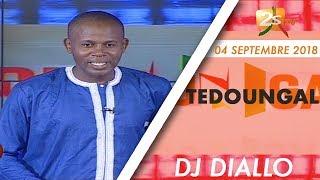 TEDOUNGAL DU 04 SEPTEMBRE 2018 AVEC DJ DIALLO