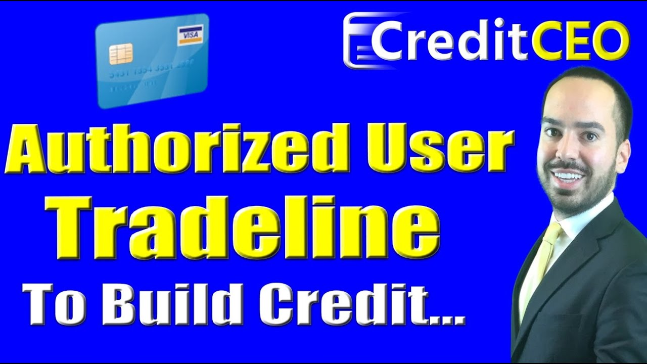 How To Use Authorized User Tradeline To Build Credit (free)