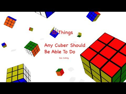 10 Things Any Cuber Should Be Able To Do