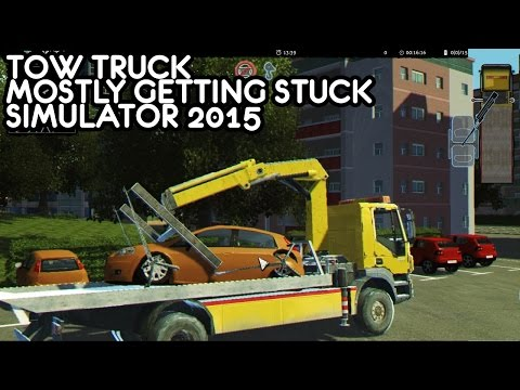 Towtruck Simulator 2015 (aka Crap I'm stuck again)