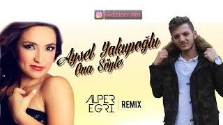 Aysel Yakupoğlu   Ona Söyle Alper Eğri Remix