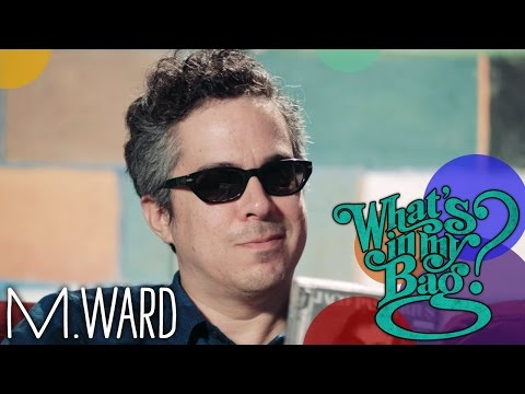 M. Ward - What's In My Bag?