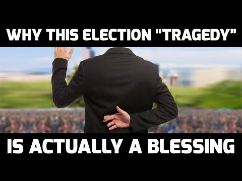 """Why This Election """"Tragedy"""" Is Actually A Blessing"""
