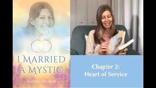 "Chapter 2: Heart of Service ""I Married A Mystic"" Book Reading series with Kirsten Buxton, ACIM Books"