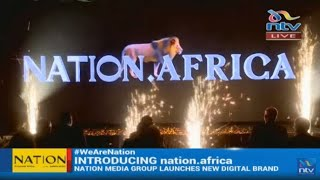 Nation Media Group launches digital brand Nation.Africa