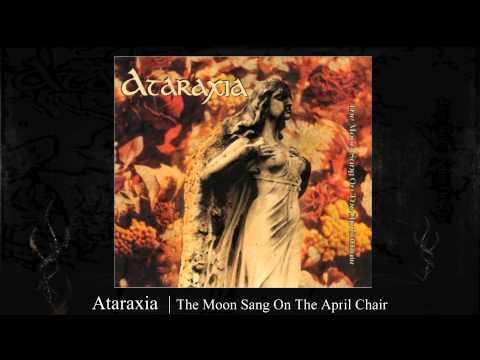 Ataraxia | The Moon Sang On The April Chair