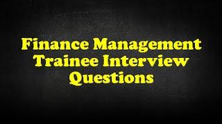 Finance Management Trainee Interview Questions