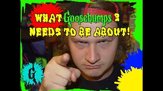 What Goosebumps 3 Needs To Be About!