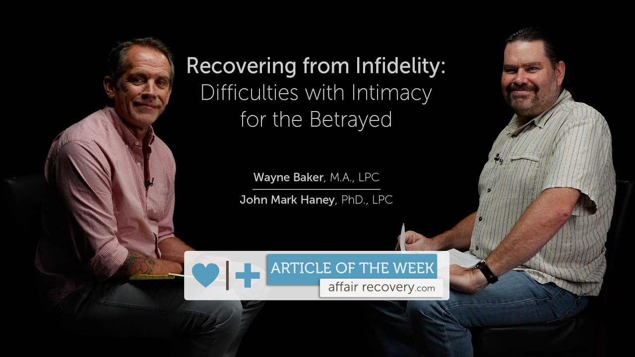 Recovering from Infidelity: Difficulties with Intimacy for the Betrayed