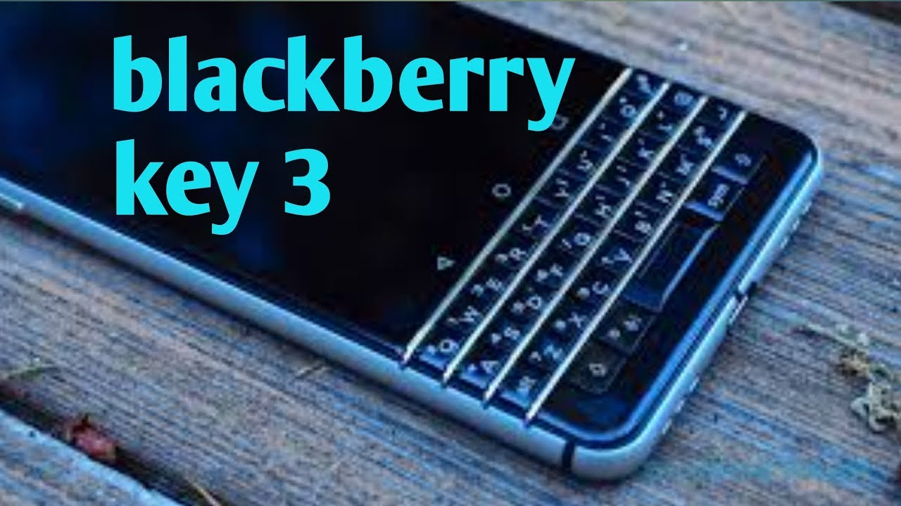 Blackberry key 3 first look,key 3 official introduction,specs and trailer  concept
