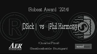 | Quarterfinal | DSick vs Phil Harmony | Beatboxbattle Stuttgart | 2014