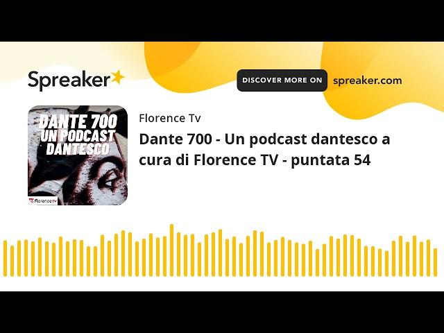 Dante 700 - Un podcast dantesco a cura di Florence TV - puntata 54