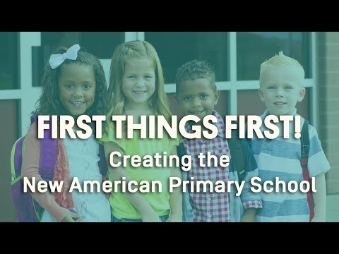 First Things First! Creating the New American Primary School