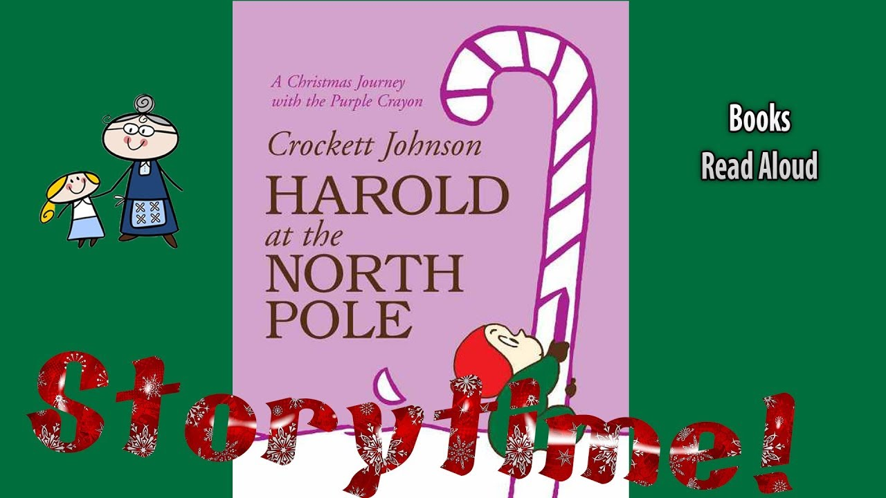 Harold At The North Pole Read Aloud Christmas Stories Bedtime Stories Christmas Books For Kids Youtube