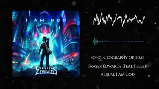 FRASER EDWARDS  - Geography of Time (feat. PELLEK)
