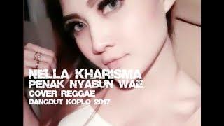 Nella Kharisma - Penak Nyabun Wae Cover Reggae Dangdut koplo 2017