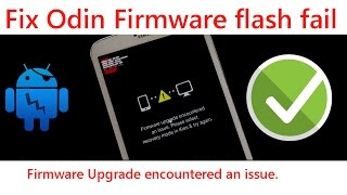 Fix Odin firmware flash fail - Firmware upgrade encountered an issue (Easy method)