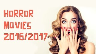 Horror movies 2016/2017: see top horror movies now and watch scary films now