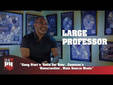 "Large Professor - Gang Starr's ""Gotta Get Over"", Common's ""Resurrection"" (247HH Exclusive)"