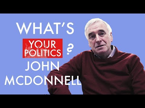 WHAT'S YOUR POLITICS? - John McDonnell