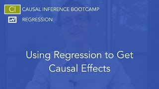 using regression to get causal effects causal inference bootcamp