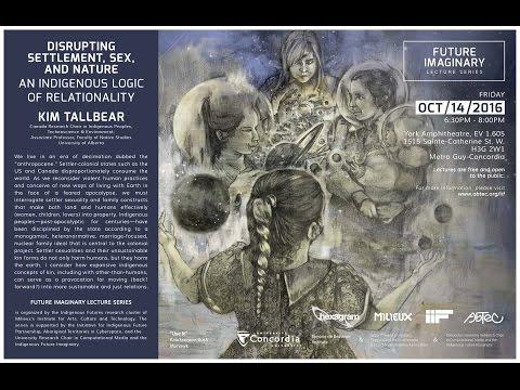 "Future Imaginary Lecture: Kim TallBear. ""Disrupting Settlement, Sex, and Nature"""