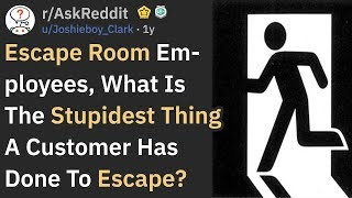 Stupidest Things That People Have Done In An Escape Room | AskReddit