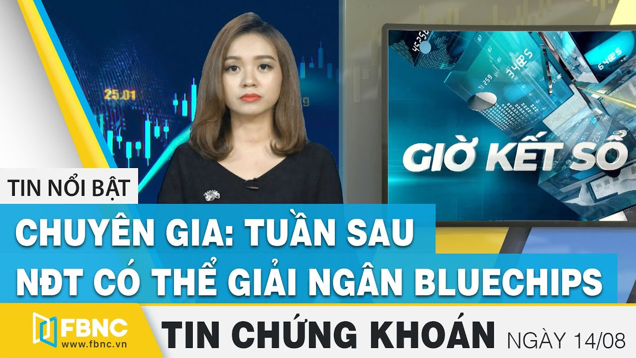 Tin tức Chứng khoán ngày 14/8: Chuyên gia: tuần sau, NĐT có thể giải ngân Bluechips | FBNC