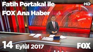 14 Eylül 2017 Fatih Portakal ile FOX Ana Haber