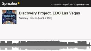 Discovery Project. EDC Las Vegas (part 2 of 2, made with Spreaker)