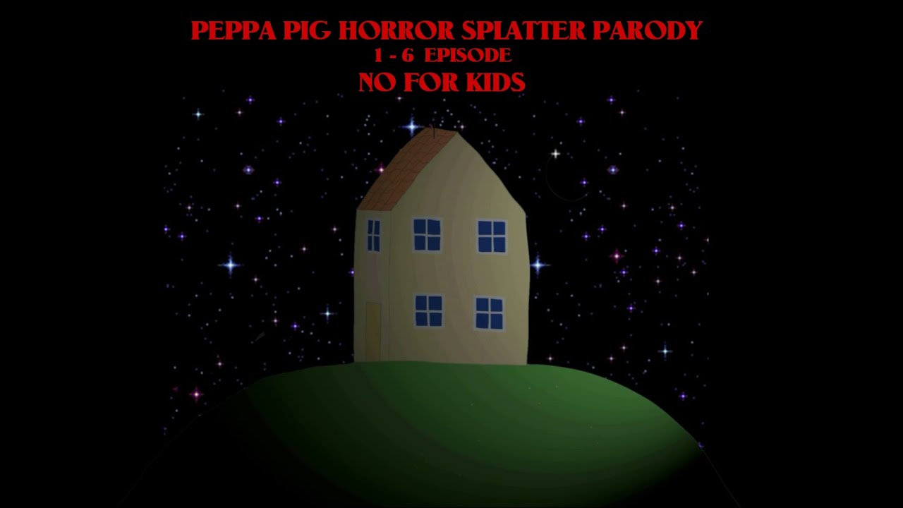 Download PEPPA PIG HORROR SPLATTER PARODY 1-6 EPISODE (NO FOR KIDS)