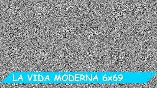 La Vida Moderna | 6X69 | Error grave nunca visto