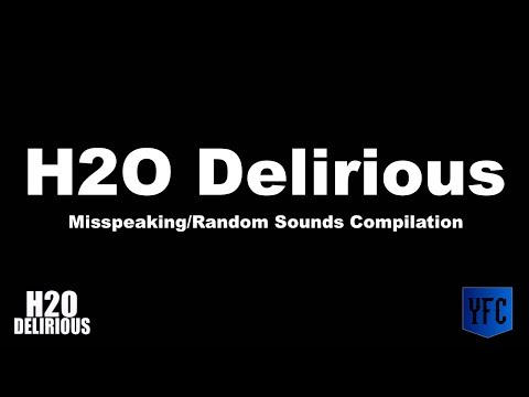 Thumbnail: H2O DELIRIOUS Misspeaking and Random Sounds Compilation - Best of H2O Delirious