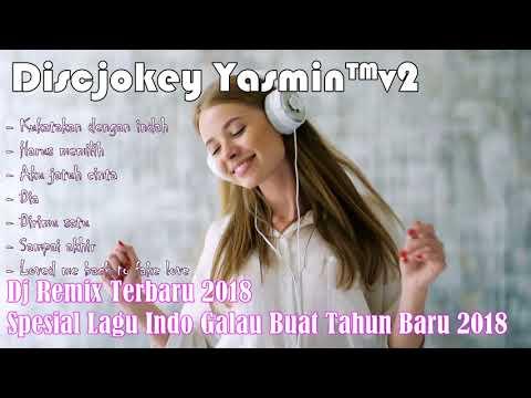 Dj Remix Terbaru 2018 - Spesial Lagu Indo Galau Buat Tahun Baru 2018
