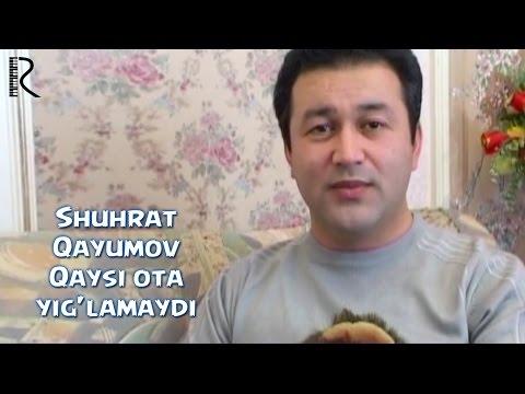 Shuhrat Qayumov - Qaysi ota yig'lamaydi   Шухрат Каюмов - Кайси ота йигламайди