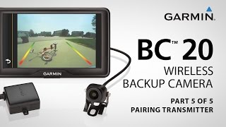 garmin bc 20 part 5 pairing your transmitter and mount on your wireless backup camera