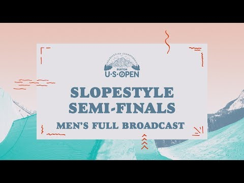 Full Broadcast Replay - 2018 Burton U·S·Open Men's Slopestyle Semi-Finals