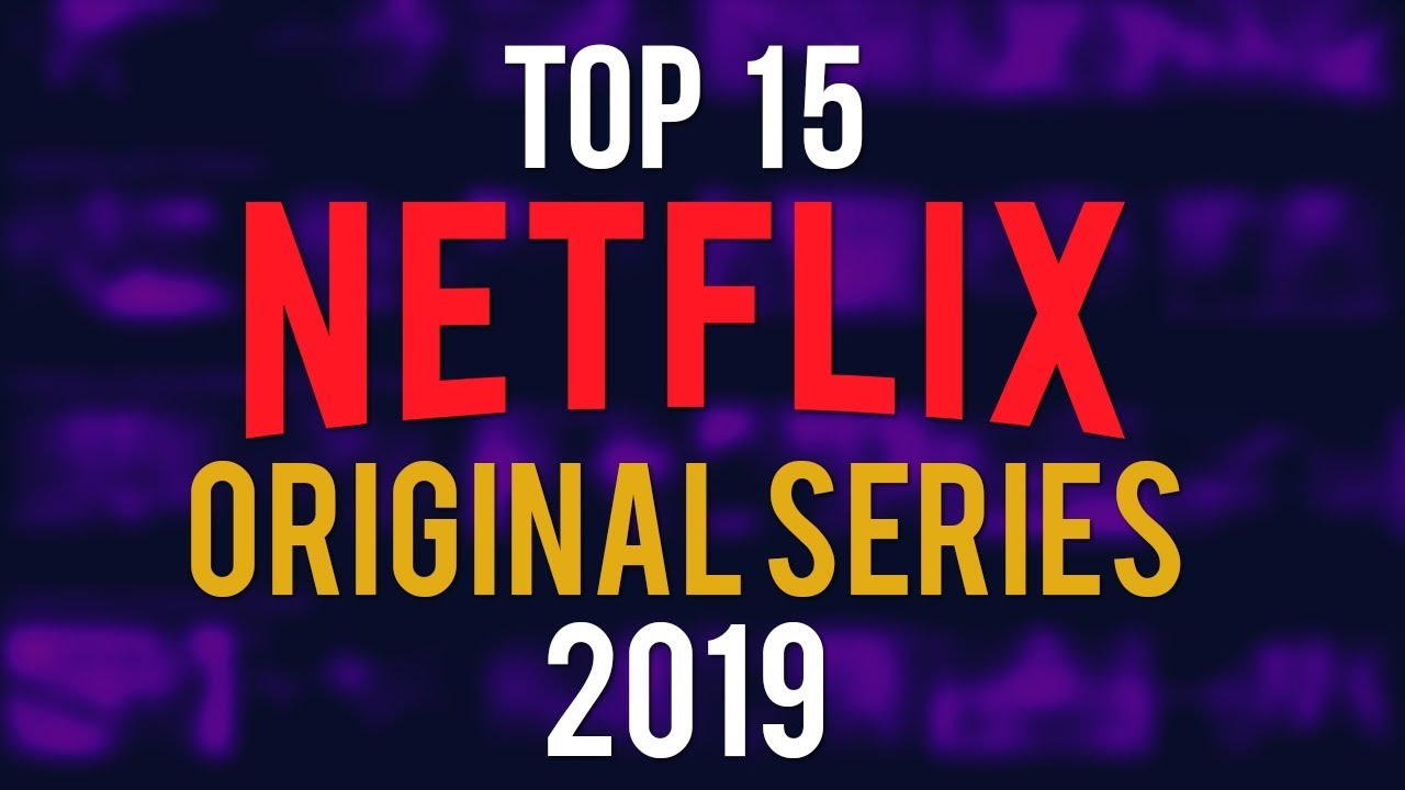Top 15 Best Netflix Original Series to Watch Now! 2019