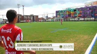 Rionegro y San Rafael buscan cupo a la final del Torneo Intermunicipal