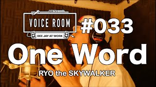 YouTube動画:#033【VOICE ROOM】【Back Yaadie スペシャル①】One Word / RYO the SKYWALKER【毎週金曜日】