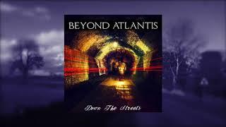 BEYOND ATLANTIS - Down The Streets
