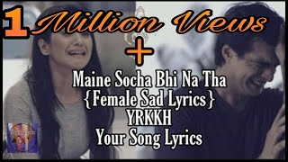 Maine Socha Bhi Na Tha||Lyrics Female Vershion||Sad Song||YRKKH||Your Song Lyrics