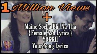 Maine Socha Bhi Na Tha  Lyrics Female Vershion  Sad Song  YRKKH  Your Song Lyrics