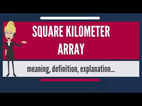 What is SQUARE KILOMETER ARRAY? What does SQUARE KILOMETER ARRAY mean?