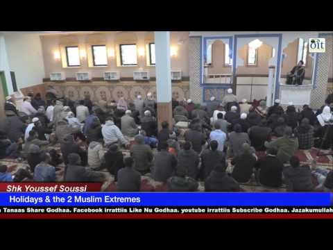 Shk Youssef Soussi Holidays & The 2 Muslim Extremes