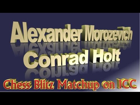 ♚ GM Alexander Morozevich vs GM Conrad Holt ☆ Chess Blitz/ Internet Chess Club ☆