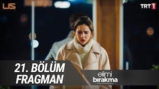 Elimi Bırakma 21. Bölüm Fragman