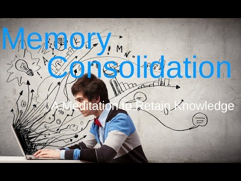 Memory Consolidation Meditation, retain information, learning, study, reading