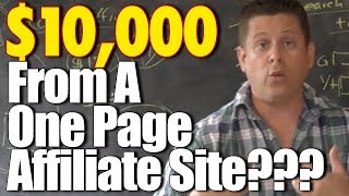 $10,000 A Month From A Simple One Page Affiliate Site??? - What It Really Takes To Profit Online!