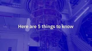 Here are 5 things to know about the IBM Q Network.